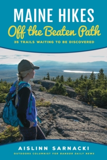Maine Hikes Off the Beaten Path : 35 Trails Waiting to Be Discovered, Paperback / softback Book