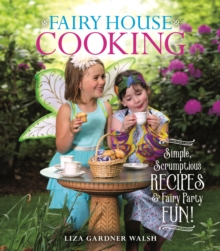 Fairy House Cooking : Simple Scrumptious Recipes & Fairy Party Fun!, Hardback Book