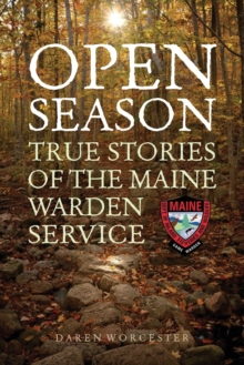 Open Season : True Stories of the Maine Warden Service, Paperback / softback Book