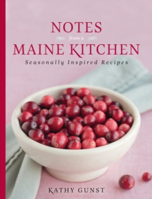 Notes from a Maine Kitchen : Seasonally Inspired Recipes, Paperback / softback Book