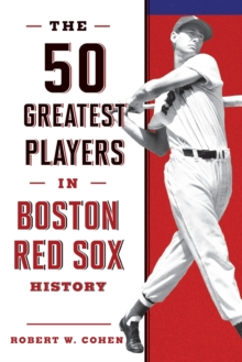 The 50 Greatest Players in Boston Red Sox History, Paperback / softback Book
