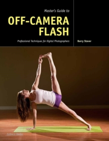 Master's Guide To Off-camera Flash : Professional Techniques for Digital Photographers, Paperback / softback Book