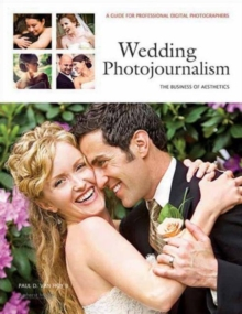 Wedding Photojournalism: The Business Of Aesthetics : A Guide for Professional Digital Photographers, Paperback Book