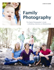 Family Photography : The Digital Photographer's Guide to Building a Business on Relationships, Paperback / softback Book