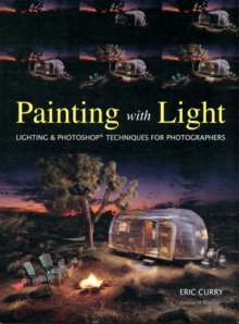 Painting With Light : Professional Techniques for Digital Photographers, Paperback / softback Book