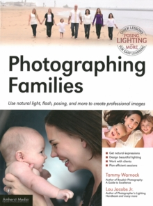 Photographing Families : Using natural light, flash, posing, and more to create professional images, Paperback / softback Book