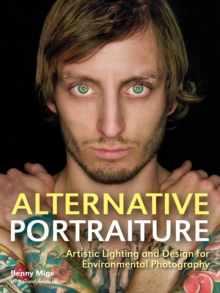 Alternative Portraiture : Artistic Lighting and Design for Environmental Photography, Paperback / softback Book