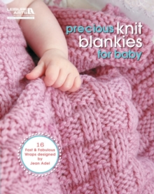 Precious Knit Blankies for Baby : 16 Fast & Fabulous Wraps Designed by Jean Adel, Paperback Book