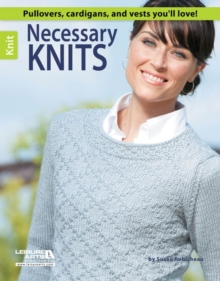 Necessary Knits : Pullovers, Cardigans, and Vests You'll Love!, Paperback / softback Book