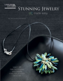 Stunning Jewelry Made Easy : Learn 24 New Techniques and Create One-of-a-kind-designs, Paperback Book