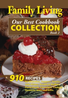 Our Best Cookbook Collection : 910 Recipes for Brunches, Suppers, Snacks, Side Dishes, Breads & Muffins, Party Foods, Chocolate, Cookies, Desserts, and Food Gifts Bk.2, Paperback Book