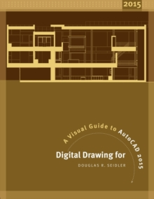 Digital Drawing for Designers : A Visual Guide to AutoCAD 2015, Paperback Book
