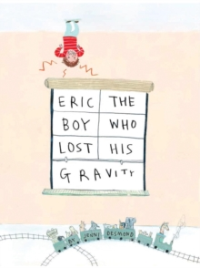 Eric, The Boy Who Lost His Gravity, Hardback Book