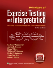 Principles of Exercise Testing and Interpretation : Including Pathophysiology and Clinical Applications, Hardback Book