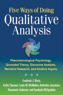 Five Ways of Doing Qualitative Analysis : Phenomenological Psychology, Grounded Theory, Discourse Analysis, Narrative Research, and Intuitive Inquiry, Paperback / softback Book