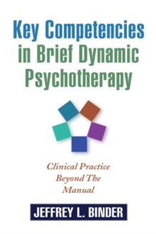 Key Competencies in Brief Dynamic Psychotherapy : Clinical Practice Beyond the Manual, Paperback / softback Book