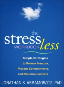 The Stress Less Workbook : Simple Strategies to Relieve Pressure, Manage Commitments, and Minimize Conflicts, Paperback Book
