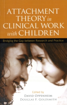 Attachment Theory in Clinical Work with Children : Bridging the Gap between Research and Practice, Paperback Book