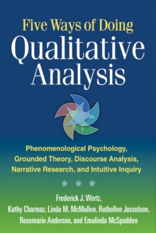Five Ways of Doing Qualitative Analysis : Phenomenological Psychology, Grounded Theory, Discourse Analysis, Narrative Research, and Intuitive, EPUB eBook