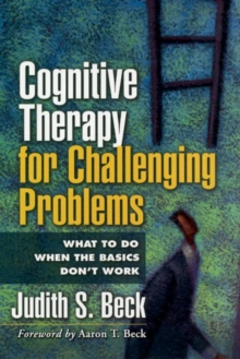 Cognitive Therapy for Challenging Problems : What to Do When the Basics Don't Work, Paperback Book