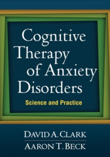 Cognitive Therapy of Anxiety Disorders : Science and Practice, Paperback Book