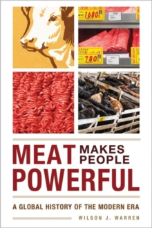 Meat Makes People Powerful : A Global History of the Modern Era, Paperback Book