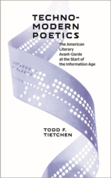 Technomodern Poetics : The American Literary Avant-garde at the Start of the Information Age, Paperback / softback Book