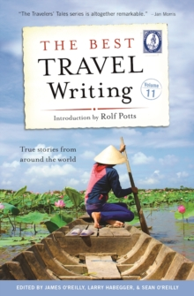 The Best Travel Writing, Volume 11 : True Stories from Around the World, Paperback / softback Book
