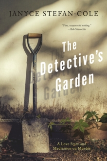 The Detective's Garden : A Love Story and Meditation on Murder, Paperback / softback Book