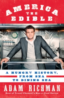 America the Edible : A Hungry History, from Sea to Dining Sea, Paperback Book