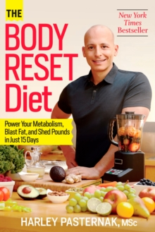 The Body Reset Diet : Power Your Metabolism, Blast Fat, and Shed Pounds in Just 15 Days, EPUB eBook