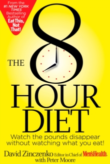 The 8-Hour Diet : Watch the Pounds Disappear without Watching What You Eat!, EPUB eBook