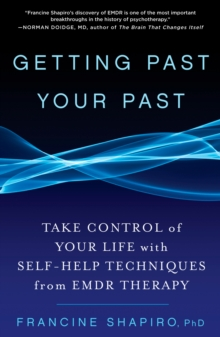 Getting Past Your Past : Take Control of Your Life with Self-help Techniques from EMDR Therapy, Paperback Book