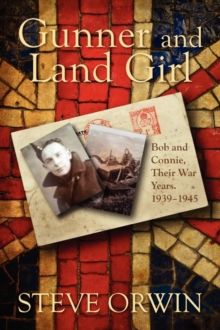 Gunner and Land Girl : Bob and Connie, Their War Years. 1939-1945, Paperback / softback Book