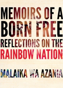 Memoirs Of A Born-free : Reflections on the Rainbow Nation, Paperback Book