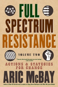 Full Spectrum Resistance, Volume Two : Actions and Strategies for Change, Paperback / softback Book