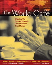 The World Cafe : Shaping Our Futures Through Conversations That Matter, EPUB eBook