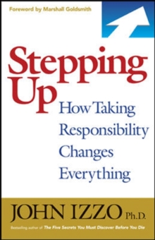 Stepping Up: How Taking Responsibility Changes Everything : How Taking Responsibility Changes Everything, Paperback / softback Book