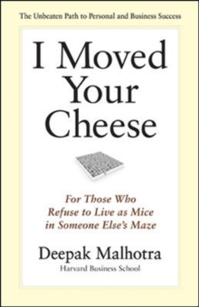 I Moved Your Cheese: For Those Who Refuse to Live as Mice in Someone Elses Maze, Hardback Book