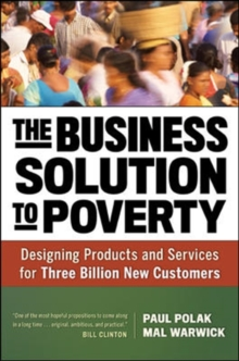 The Business Solution to Poverty; Designing Products and Services for Three Billion New Customers : Designing Products and Services for Three Billion New Customers, Hardback Book