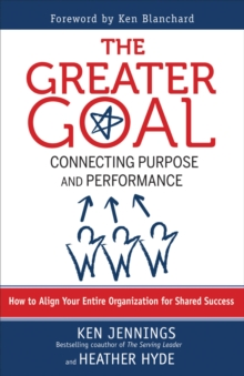 The Greater Goal: Connecting Purpose and Performance, Paperback Book