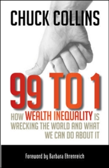 99 to 1: How Wealth Inequality Is Wrecking the World and What We Can Do About It, Paperback / softback Book