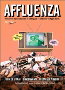 Affluenza: How Over-Consumption Is Killing Us - and How to Fight Back : How Over-consumption Is Killing Us-and How to Fight Back, Paperback / softback Book