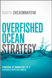 Overfished Ocean Strategy: Powering Up Innovation for a Resource-Deprived World : Powering Up Innovation for a Resource-Deprived World, Hardback Book