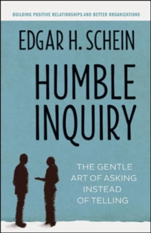Humble Inquiry; The Gentle Art of Asking Instead of Telling : The Gentle Art of Asking Instead of Telling, Paperback Book