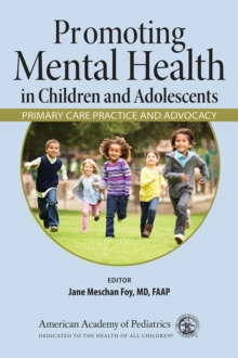 Promoting Mental Health in Children and Adolescents : Primary Care Practice and Advocacy, Paperback / softback Book
