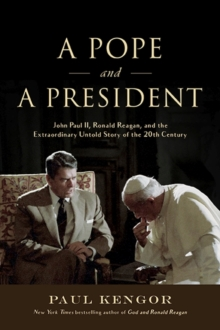 A Pope and a President : John Paul II, Ronald Reagan, and the Extraordinary Untold Story of the 20th Century, Hardback Book