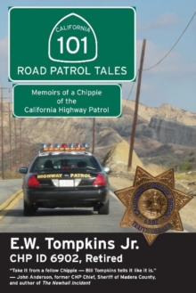 101 Road Patrol Tales: Memoirs of a Chippie of the California Highway Patrol, Paperback / softback Book