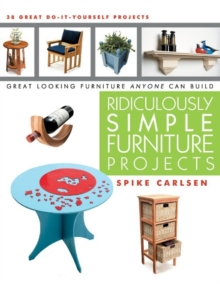 Ridiculously Simple Furniture Projects : Great Looking Furniture Anyone Can Build, Paperback / softback Book