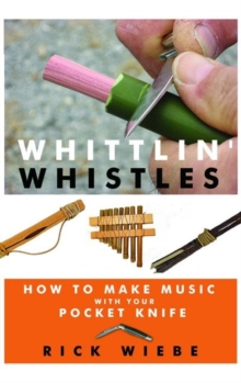 Whittlin' Whistles: How to Make Music with Your Pocket Knife, Paperback / softback Book